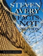 Steven Avery: Facts Not Fiction ebook by Scott Casterson