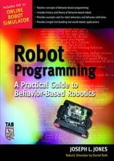 Robot Programming - A Practical Guide to Behavior-Based Robotics ebook by Joe Jones,Daniel Roth