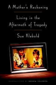 A Mother's Reckoning - Living in the Aftermath of Tragedy ebook by Sue Klebold, Andrew Solomon