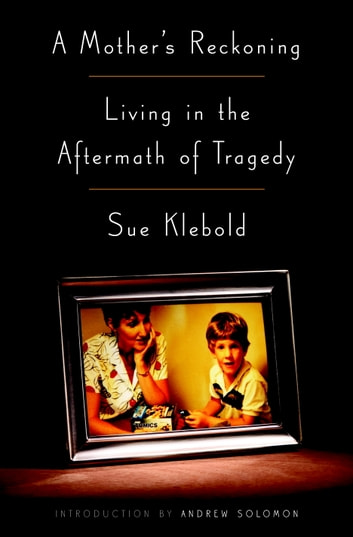 A Mother's Reckoning - Living in the Aftermath of Tragedy ebook by Sue Klebold
