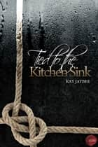 Tied to the Kitchen Sink ebook by Kay Jaybee