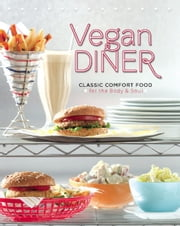 Vegan Diner - Classic Comfort Food for the Body and Soul ebook by Julie Hasson