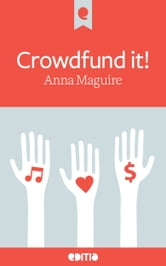 Crowdfund it! - Fully revised 2013 edition ebook by Anna Maguire