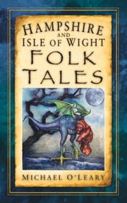 Hampshire and Isle of Wight Folk Tales ebook by Michael O'Leary