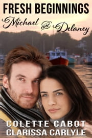 Fresh Beginnings: Michael and Delaney ebook by Clarissa Carlyle, Colette Cabot