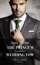 The Prince's Scandalous Wedding Vow (Mills & Boon Modern) ebook by Jane Porter