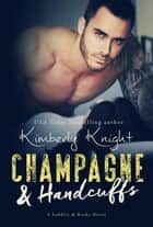Champagne & Handcuffs - Saddles & Racks, #3 ebook by Kimberly Knight