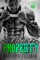 Rebel's Property (Book 3) - Satan's Martyrs MC, #3 ebook by Kathryn Thomas