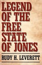 Legend of the Free State of Jones ebook by Rudy H. Leverett