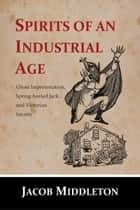 Spirits of an Industrial Age ebook by Jacob Middleton