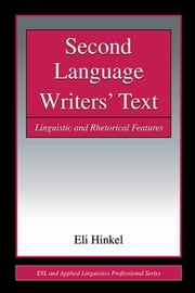 Second Language Writers' Text - Linguistic and Rhetorical Features ebook by Eli Hinkel