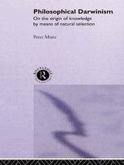 Philosophical Darwinism - On the Origin of Knowledge by Means of Natural Selection ebook by Peter Munz
