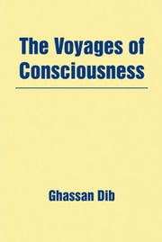 The Voyages of Consciousness ebook by Ghassan Dib