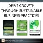 Drive Growth Through Sustainable Business Practices (Collection) ebook by Kevin Wilhelm, Peter A. Soyka, Eric Olson
