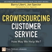 Crowdsourcing Customer Service - How May We Help We? ebook by Barry Libert,Jon Spector