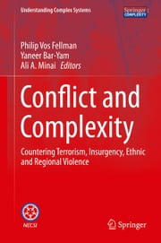 Conflict and Complexity - Countering Terrorism, Insurgency, Ethnic and Regional Violence ebook by Philip vos Fellman,Yaneer Bar-Yam,Ali A. Minai