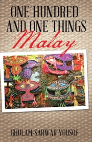 ONE HUNDRED AND ONE THINGS MALAY ebook by GHULAM-SARWAR YOUSOF