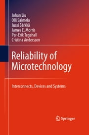Reliability of Microtechnology - Interconnects, Devices and Systems ebook by Johan Liu,Olli Salmela,Jussi Sarkka,James E. Morris,Per-Erik Tegehall,Cristina Andersson