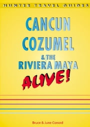 Cancun, Cozumel & the Riviera Maya Alive!, 4th Edition ebook by Conord, Bruce