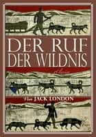 Jack London: Der Ruf der Wildnis (Illustriert) ebook by Jack London