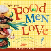 Food Men Love: All-Time Favorite Recipes from Caesar Salad and Grilled Rib-Eye to Cinnamon Buns and Apple Pie ebook by Lapanja, Margie; Batali, Mario