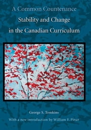 A Common Countenance - Stability and Change in the Canadian Curriculum ebook by George S. Tomkins,William F. Pinar,Neil Sutherland