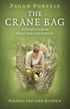 Pagan Portals: The Crane Bag - A Druid's Guide to Ritual Tools and Practices ebook by Joanna van der Hoeven