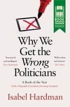 Why We Get the Wrong Politicians - Shortlisted for the Waterstones Book of the Year 2018 ebook by Isabel Hardman