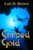 Cursed Gold ebook by Lois D. Brown