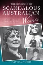 The Big Book of Scandalous Australian Women ebook by Kay Saunders