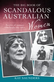 The Big Book of Scandalous Australian Women ebook by Saunders Kay