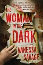 The Woman in the Dark ebook by Vanessa Savage