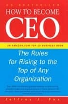 How To Become CEO ebook by Jeffrey J Fox