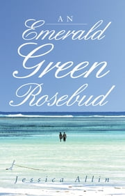An Emerald Green Rosebud ebook by Jessica Allin