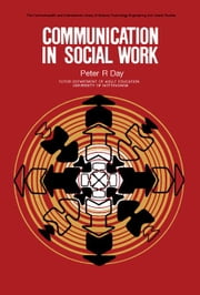 Communication in Social Work: The Commonwealth and International Library: Social Work Division ebook by Day, Peter R.