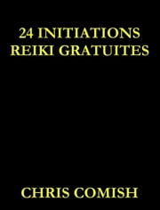 24 Initiations Reiki Gratuites ebook by Chris Comish
