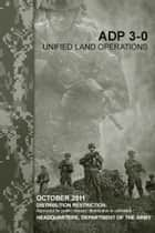 Army Doctrine Publication ADP 3-0 (FM 3-0) Unified Land Operations October 2011 ebook by United States Government  US Army