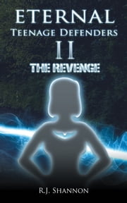 Eternal Teenage Defenders II - The Revenge ebook by R. J. Shannon