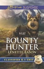 Bounty Hunter (Mills & Boon Love Inspired Suspense) (Classified K-9 Unit, Book 4) eBook by Lynette Eason