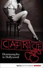 Hemmungslos in Hollywood - Caprice - Erotikserie ebook by Nina Schott