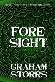 Foresight - Book 3 of the Timesplash Series ebook by Graham Storrs