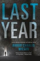 Last Year ebook by Robert Charles Wilson