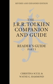 The J. R. R. Tolkien Companion and Guide: Volume 2: Reader's Guide PART 1 ebook by Wayne G. Hammond, Christina Scull, J. R. R. Tolkien