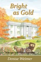 Bright as Gold: Book Four of the Georgia Gold Series ebook by Denise Weimer