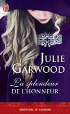 La splendeur de l'honneur eBook by Julie Garwood, Paul Benita