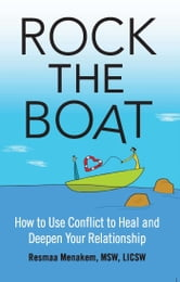 Rock the Boat - How to Use Conflict to Heal and Deepen Your Relationship ebook by Resmaa Menakem, MSW, LICSW