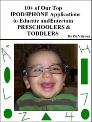 10+ of Our Top iPod/iPhone Applications to Educate and Entertain Preschoolers & Toddlers ebook by Dr. Vairona