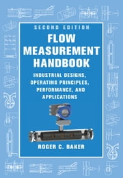 Flow Measurement Handbook - Industrial Designs, Operating Principles, Performance, and Applications ebook by Roger C. Baker