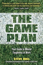 The Game Plan - Your Guide to Mental Toughness at Work ebook by Steve Bull