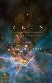 Zein - The Prophecy ebook by Graham J. Wood